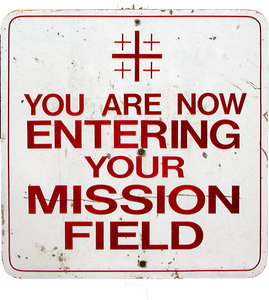 you are now entering the mission field
